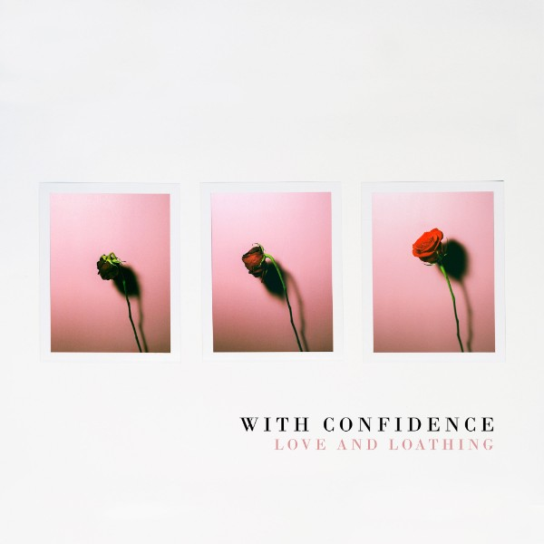 """with confidence """"love and loathing"""" cover copertina album 2018"""