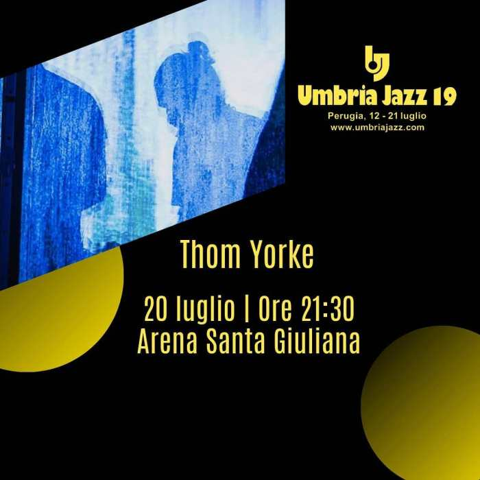 Thom Yorke il 20 luglio a Umbria Jazz 2019