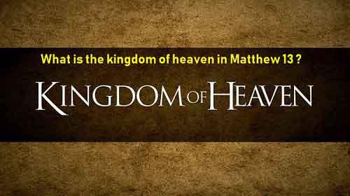 What is the kingdom of heaven in Matthew 13
