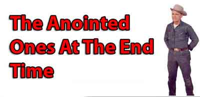 The Anointed Ones At The End Time