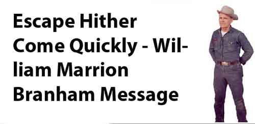 Escape Hither Come Quickly - William Marrion Branham Message