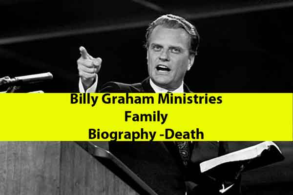 Billy Graham Ministries -Family, Biography -Death