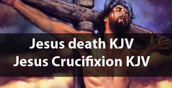 Jesus death KJV -Jesus Crucifixion KJV