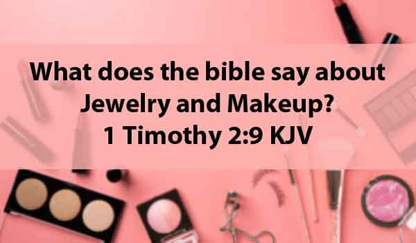What does the bible say about Jewelry and Makeup?