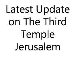 Latest Update on The Third Temple Jerusalem