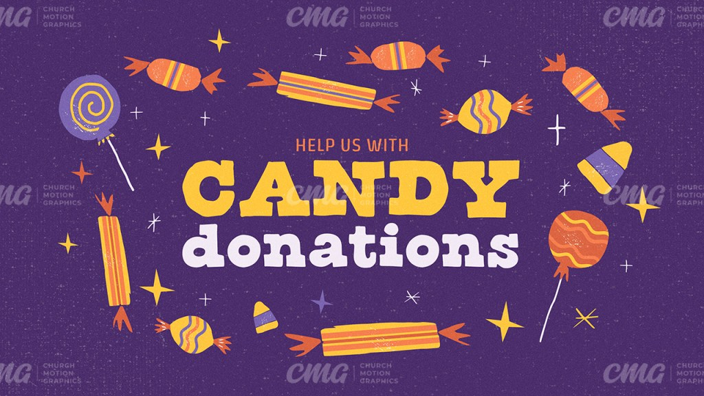 Help Us With Candy Donations **This graphic is available for purchase from Church Motion Graphics: https://shop.churchmotiongraphics.com/library/template