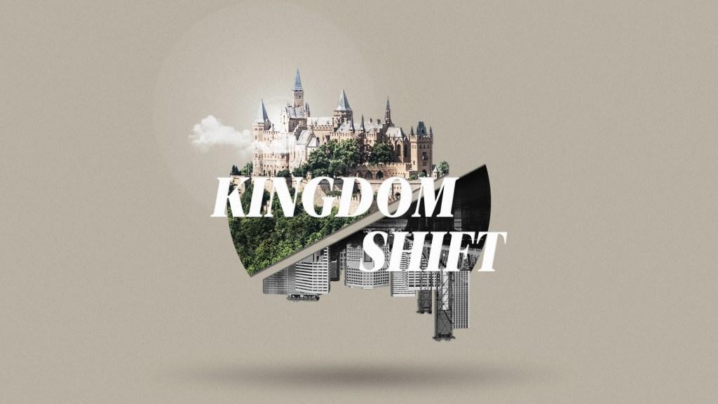 Kingdom Shift Sermon Series