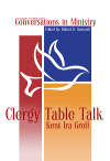 Clergy Table Talk: Eavesdropping on Ministry Issues in the 21st Century