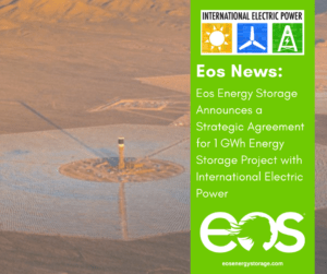 Eos Energy Storage Announces Agreement for 1 GWh Project with International Electric Power