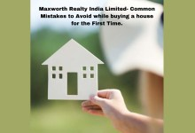 Maxworth Realty India Reviews - Common Mistakes to Avoid while buying a house for the First Time