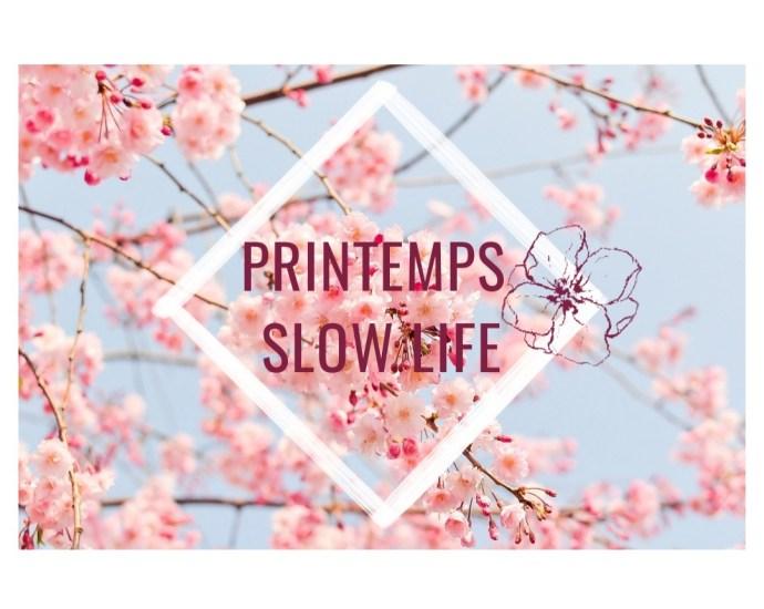 Nous vous souhaitons la bienvenue dans notre printemps slow life