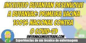 Instituto Butantan desenvolve a BUTANVAC: Primeira vacina 100% nacional contra o COVID-19