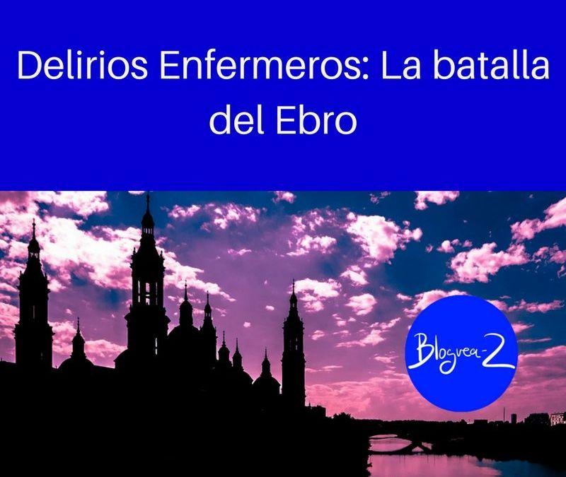 Delirios enfermeros: La batalla del Ebro.
