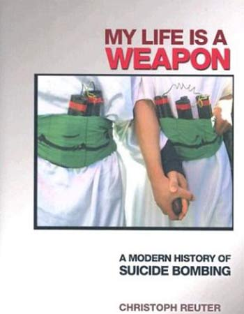 My Life Is A Weapon: A Modern History of Suicide Bombing