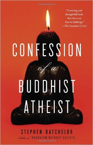 Book Review: Confession of a Buddhist Atheist, by Stephen Batchelor