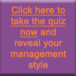 Click here to take the quiz now and reveal your management style