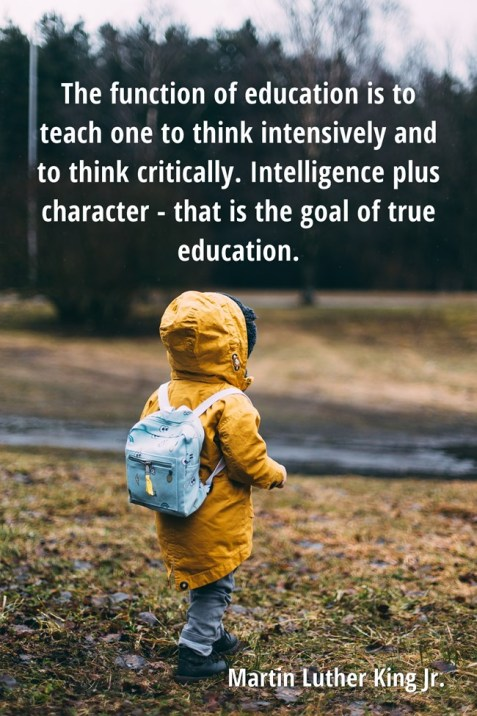 Quote from Martin Luther King Jr. The function of education is to teach one to think intensively and to think critically. Intelligence plus character - that is the goal of true education.