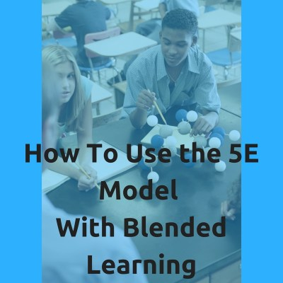 How to Use the 5E Model With Blended Learning