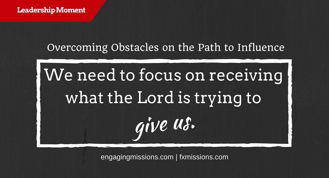 Overcoming Obstacles On The Path To Influence – Foundational Missions Leadership Moment # 46