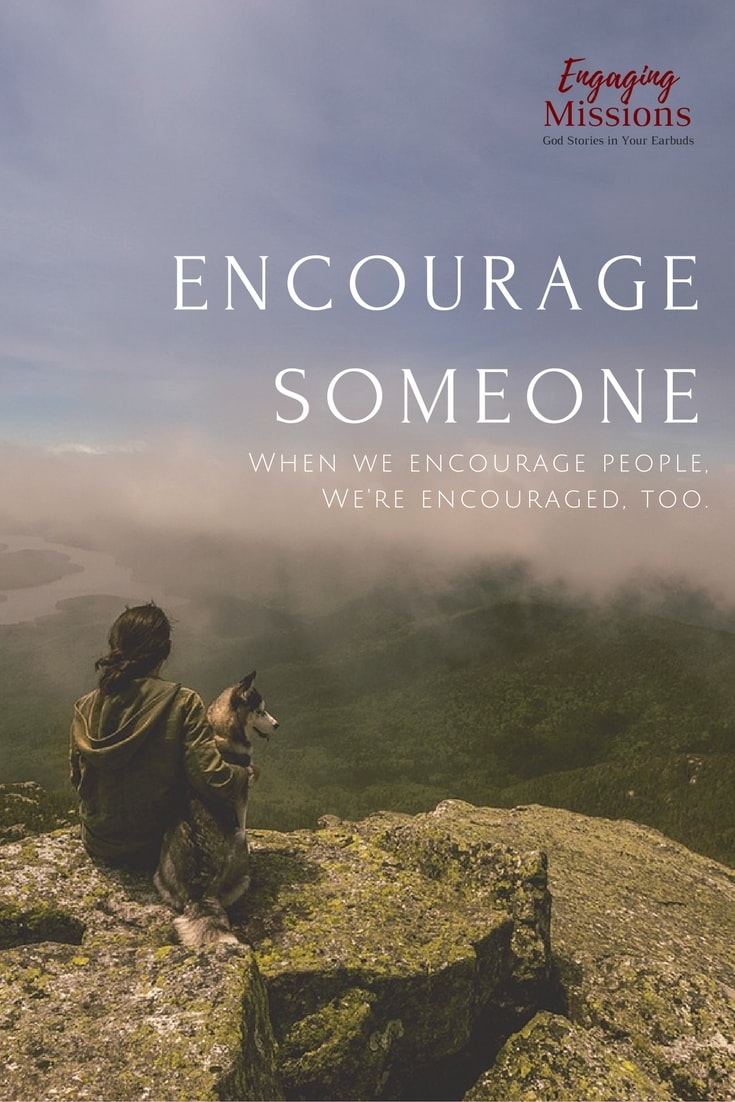 Encourage Someone: When you encourage others, you're encouraged too.