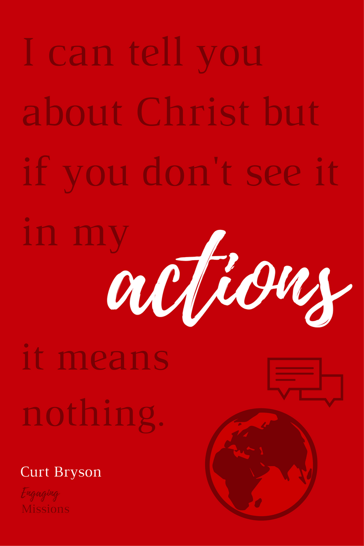 I can tell you about Christ but if you don't see it in my actions, it means nothing.