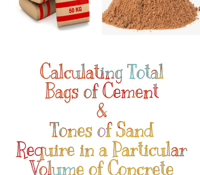 How to Calculate the Total Bags of Cement and Tones of Sand for a Particular Volume of Concrete