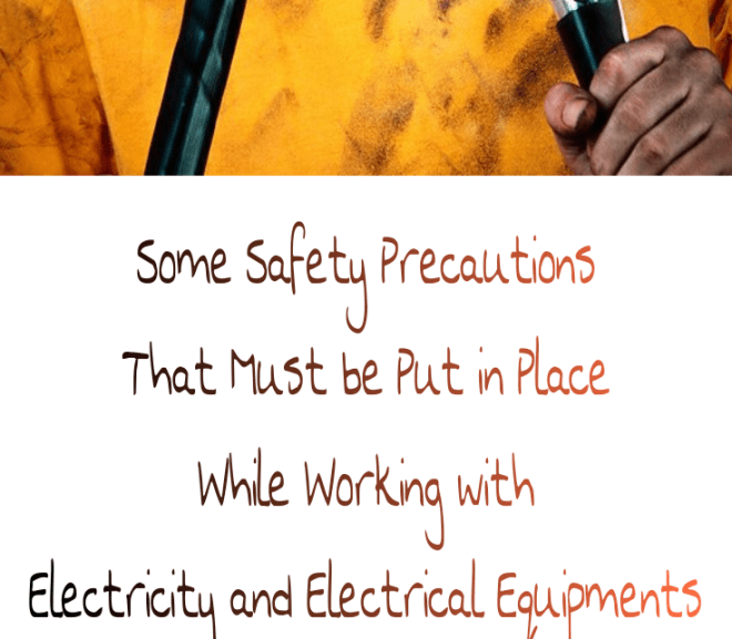 Some Safety Precautions That Must be Put in Place While Working with Electricity and Electrical Equipments