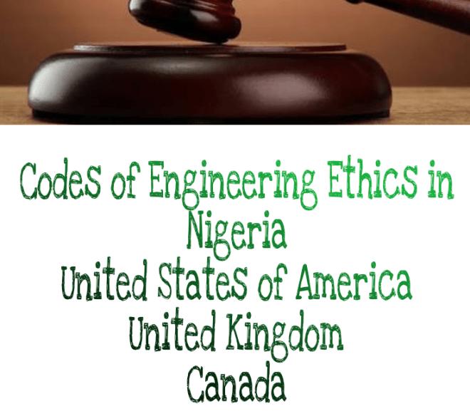 Codes of Engineering Ethics in Nigeria, United States of America, United Kingdom, Canada & India