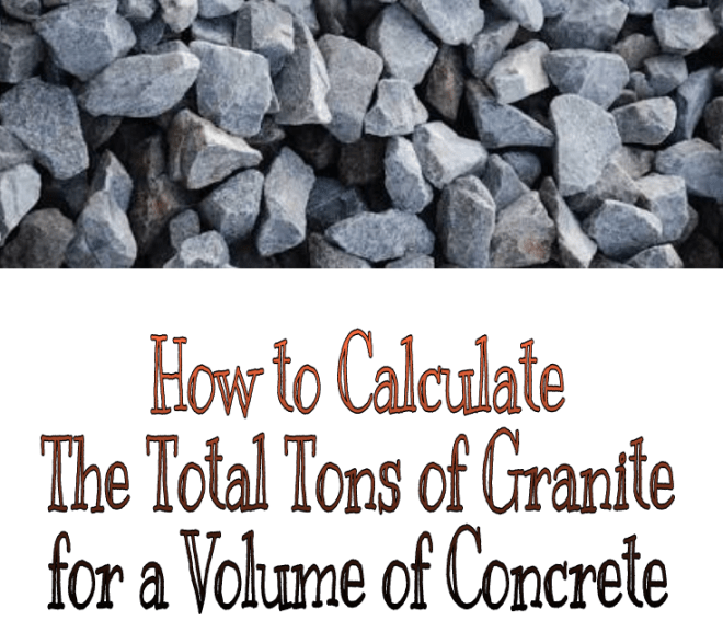 How to Calculate The Total Tons of Granite for a Volume of Concrete