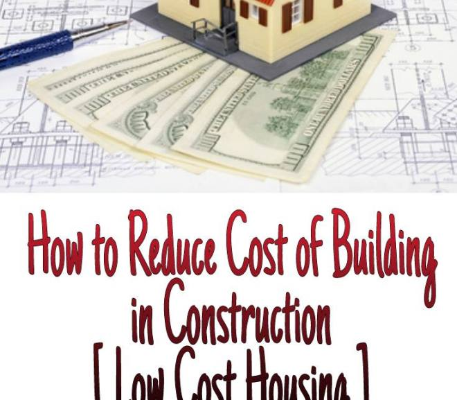 How to Reduce Cost of Building in Construction – Low Cost Housing