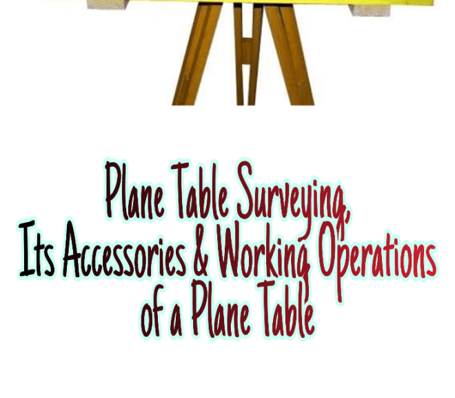 Plane Table Surveying, Its Accessories & Working Operations of a Plane Table