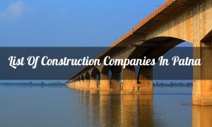 List Of Construction Companies In Patna (Bihar)