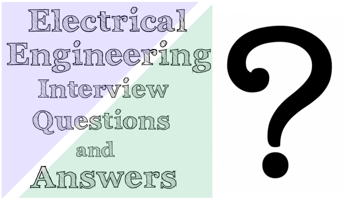 Electrical Engineering Interview Questions and Answers