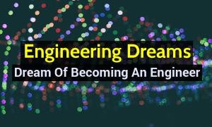 Engineering Dreams - Dream Of Becoming An Engineer