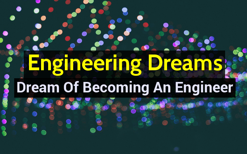 Engineering Dreams - Dream Of Becoming An Engineer