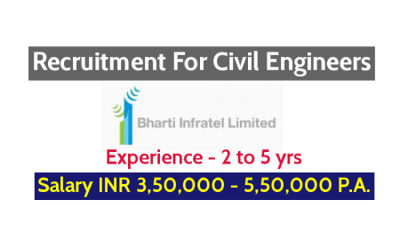 Bharti Infratel Ltd Recruitment For Civil Engineers Exp - 2 to 5 yrs Salary INR 3,50,000 - 5,50,000 P.A.