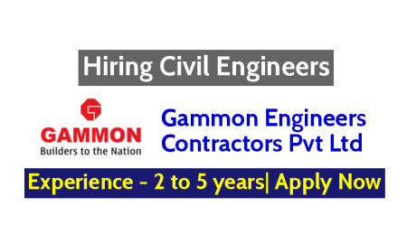 Gammon Engineers & Contractors Pvt Ltd Hiring Civil Engineers Experience - 2 to 5 years