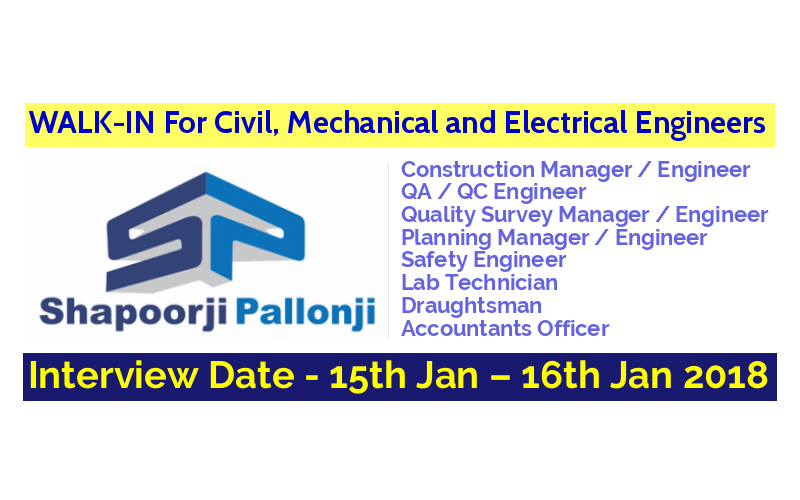 Shapoorji Pallonji Group WALK-IN For Civil, Mechanical and Electrical Engineers Interview Date - 15th Jan – 16th Jan 2018