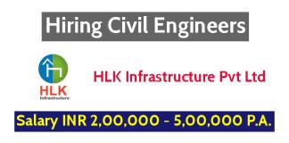 HLK Infrastructure Pvt Ltd Hiring Civil Engineers - Salary INR 2,00,000 - 5,00,000 P.A.