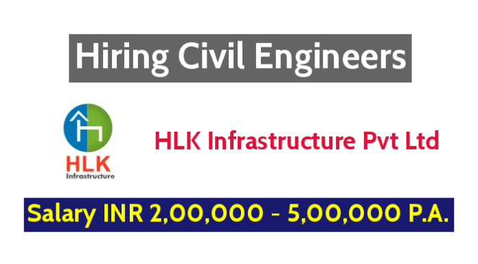 HLK Infrastructure Pvt Ltd Hiring Civil Engineers - Salary INR 2,00,000 - 5,00,000 P.A.