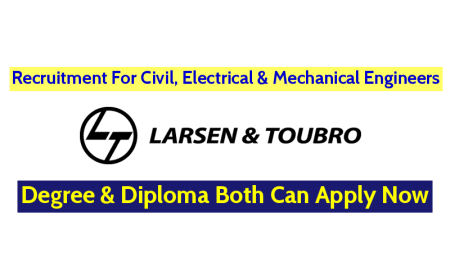 Larsen & Toubro Ltd Recruitment For Civil, Electrical and Mechanical Engineers - Degree & Diploma Apply Now