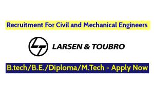 Larsen & Toubro Ltd Recruitment For Civil and Mechanical Engineers (B.techB.E.DiplomaM.Tech) - Apply Now