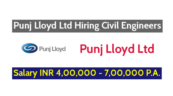 Punj Lloyd Ltd Hiring Civil Engineers - Salary INR 4,00,000 - 7,00,000 P.A. - Apply Now