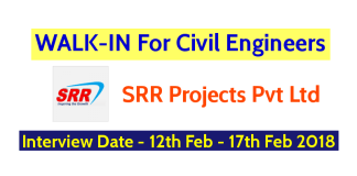 SRR Projects Pvt Ltd WALK-IN For Civil Engineers - Interview Date - 12th February - 17th February 2018