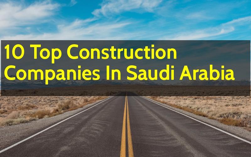 10 Top Construction Companies In Saudi Arabia - Engineering Hint