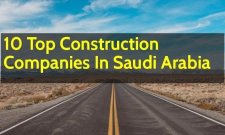 10 Top Construction Companies In Saudi Arabia