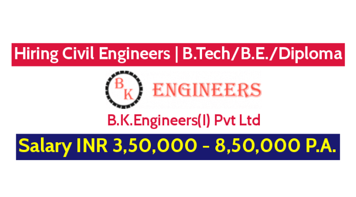 B.K.Engineers(I) Pvt Ltd Hiring Civil Engineers B.TechB.E.Diploma Salary INR 3,50,000 - 8,50,000 P.A.