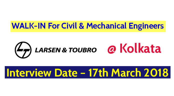 Larsen & Toubro Ltd WALK-IN For Civil & Mechanical Engineers @ Kolkata Interview Date – 17th March 2018