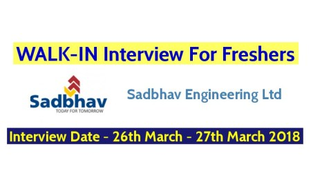 Sadbhav Engineering Ltd WALK-IN For Freshers On 26th March - 27th March 2018 - Apply Now