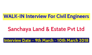 Sanchaya Land & Estate Pvt Ltd WALK-IN For Civil Engineers – Interview Date – 9th March - 10th March 2018